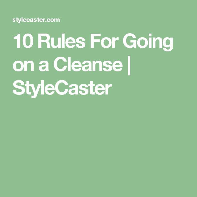 10 Rules For Going on a Cleanse | StyleCaster