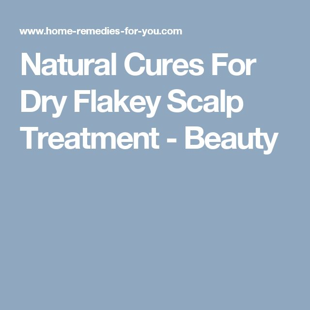 Natural Cures For Dry Flaky Scalp