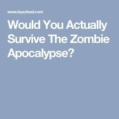 Would You Actually Survive The Zombie Apocalypse?