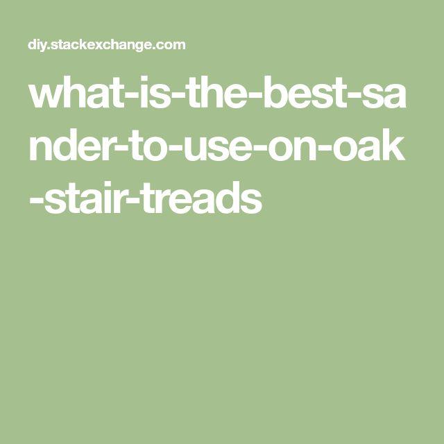 Best What Is The Best Sander To Use On Oak Stair Treads Oak 400 x 300
