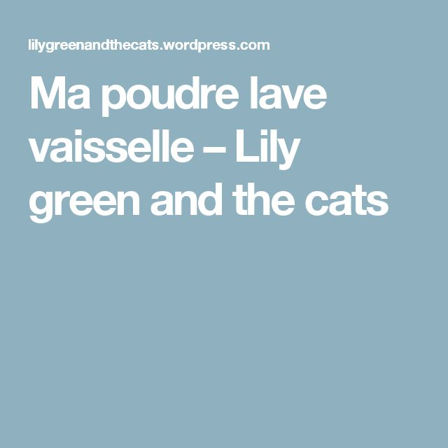 Ma poudre lave vaisselle – Lily green and the cats
