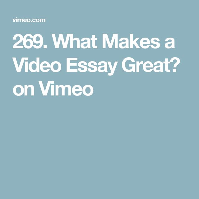 269. What Makes a Video Essay Great? on Vimeo