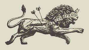 """""""Be Not Afraid"""" of the Lion who roams to destroy and devour."""