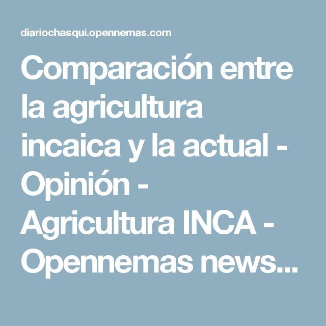 Comparación entre la agricultura incaica y la actual - Opinión - Agricultura INCA - Opennemas newspapers - CMS periodico digital - Online service for digital newspapers
