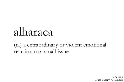 pronunciation | al-ha-ra-ca                                alharaca, spanish, noun, emotions, words, otherwordly, other-wordly, definitions, A