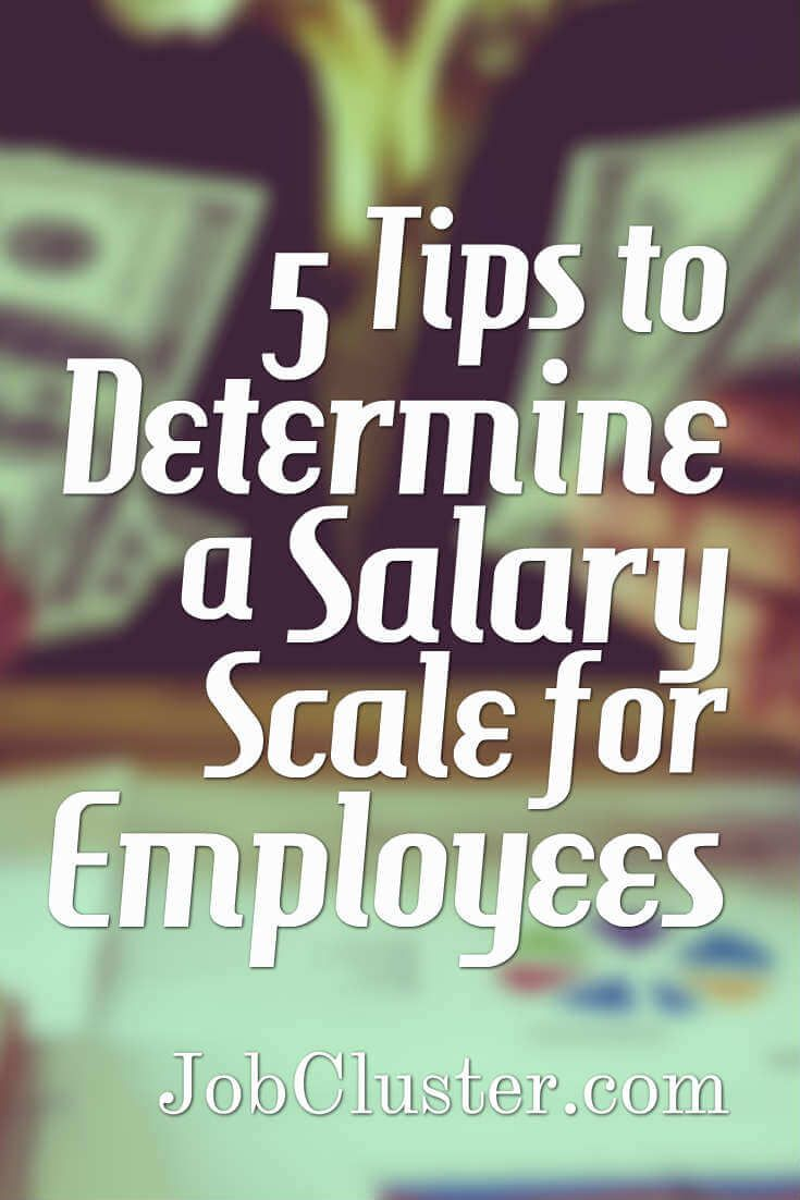 5 Tips to Determine a Salary Scale for Employees #Salary #Employees #Workplace via @jobcluster