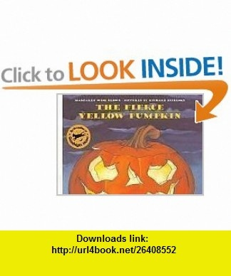 The Fierce Yellow Pumpkin (9780064435345) Margaret Wise Brown, Richard Egielski , ISBN-10: 0064435342  , ISBN-13: 978-0064435345 ,  , tutorials , pdf , ebook , torrent , downloads , rapidshare , filesonic , hotfile , megaupload , fileserve
