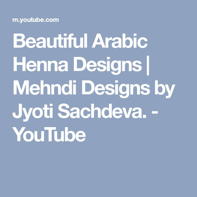 Beautiful Arabic Henna Designs | Mehndi Designs by Jyoti Sachdeva. - YouTube