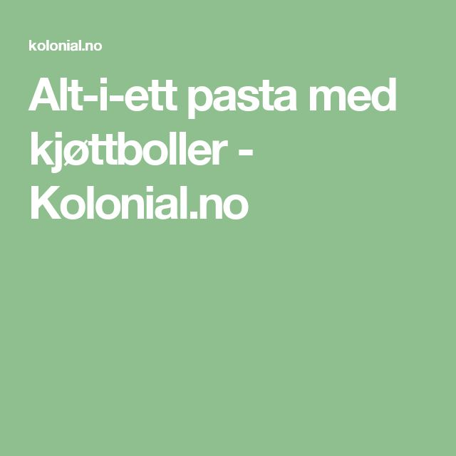 Alt-i-ett pasta med kjøttboller - Kolonial.no