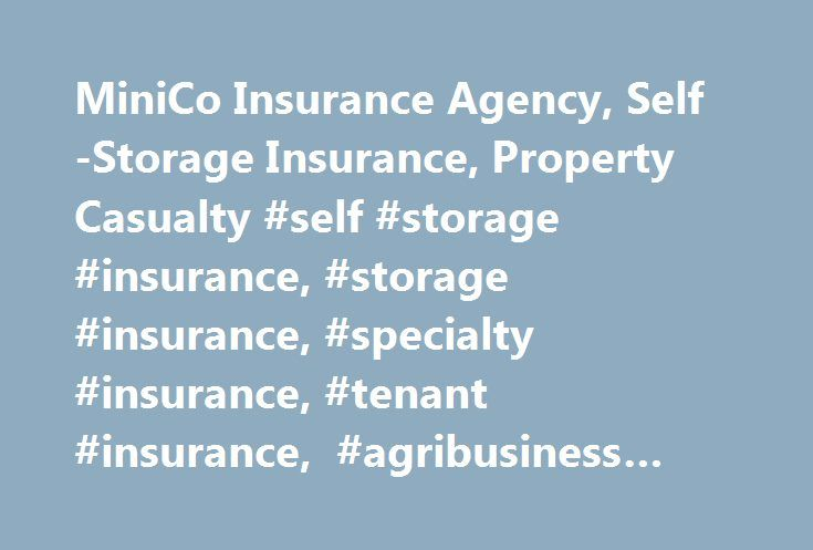 MiniCo Insurance Agency, Self-Storage Insurance, Property Casualty #self #storage #insurance, #storage #insurance, #specialty #insurance, #tenant #insurance, #agribusiness #insurance http://charlotte.remmont.com/minico-insurance-agency-self-storage-insurance-property-casualty-self-storage-insurance-storage-insurance-specialty-insurance-tenant-insurance-agribusiness-insurance/  # Self-Storage Commercial Insurance Self-Storage Tenant Insurance Collectibles Insurance Sports & Activity Insurance…