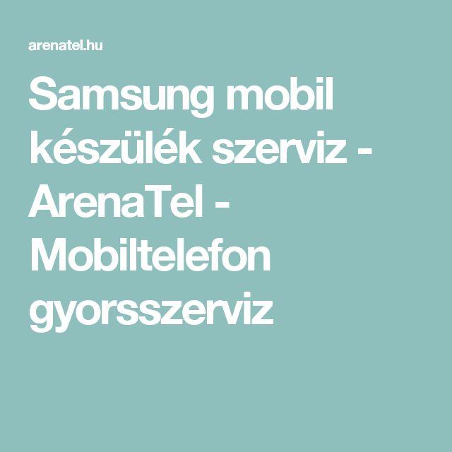 Samsung mobil készülék szerviz - ArenaTel - Mobiltelefon gyorsszerviz