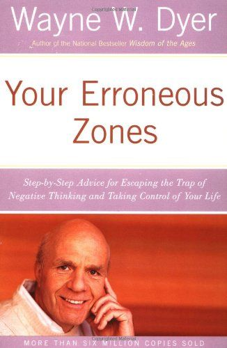 Your Erroneous Zones: Step-by-Step Advice for Escaping the Trap of Negative Thinking and Taking Control of Your Life by Wayne W. Dyer http://www.amazon.com/dp/0060919760/ref=cm_sw_r_pi_dp_SKo5vb1WVM4AR