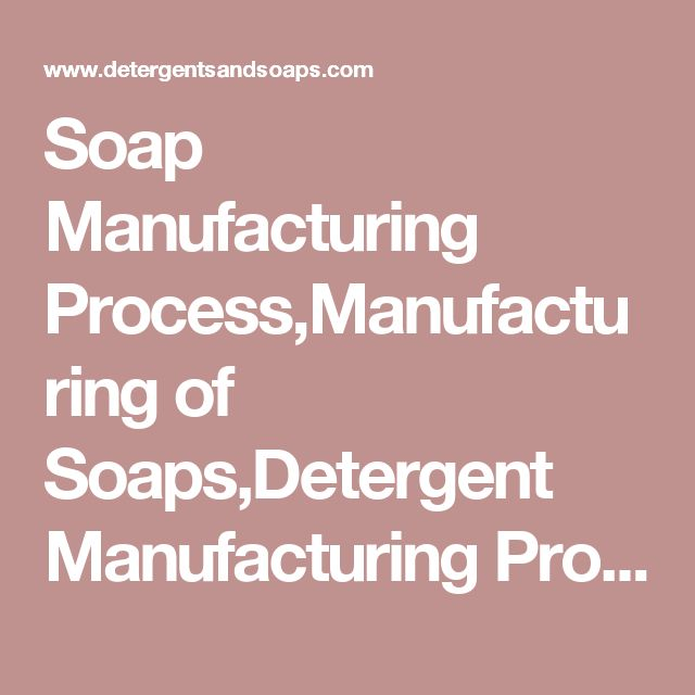 Soap Manufacturing Process,Manufacturing of Soaps,Detergent Manufacturing Process,Manufacturing of Detergents