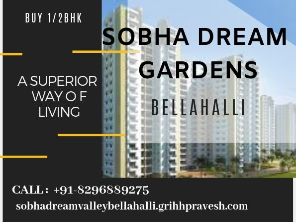 Sobha Dream Gardens Bellahalli Is At The Epicenter Of All The Action As Residents Are Well Connected To Other Prime Locations Dream Garden Dream Flats For Sale