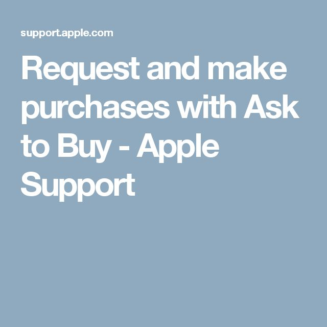 Request and make purchases with Ask to Buy - Apple Support