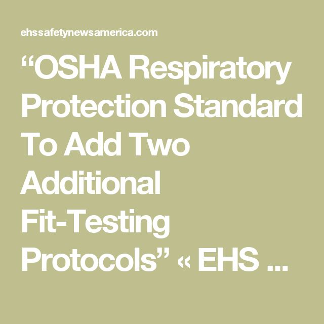 Osha Respiratory Protection Standard To Add Two Additional Fit Testing Protocols Ehs Safety News Ameri Occupational Health And Safety Osha Workplace Safety
