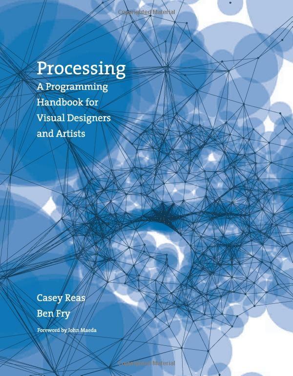 Processing: A Programming Handbook for Visual Designers and Artists: Casey Reas, Ben Fry, John Maeda: 9780262182621: Amazon.com: Books