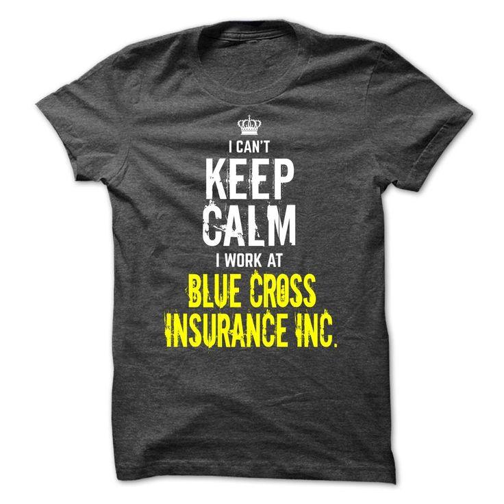 I cant KEEP CALM, I work at Blue Cross Insurance Inc. T Shirt, Hoodie, Sweatshirt