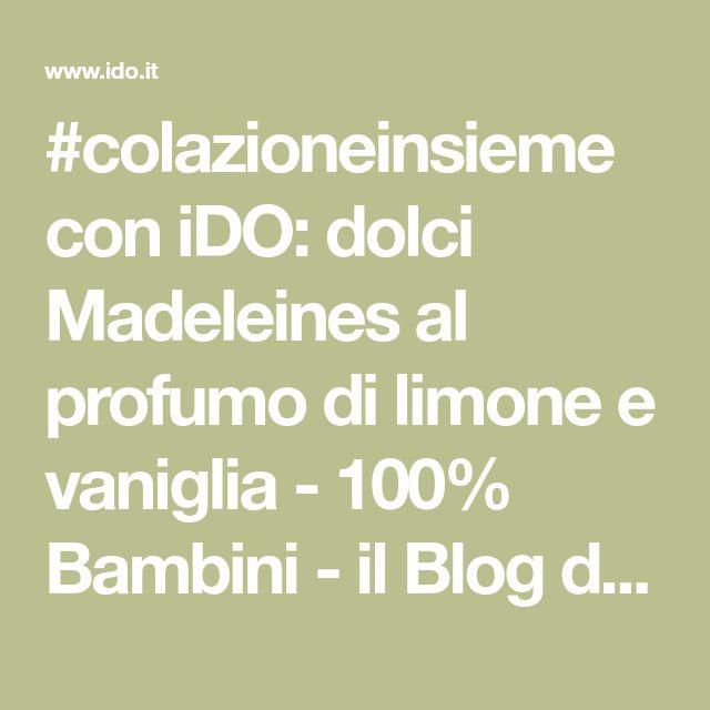 #colazioneinsieme con iDO: dolci Madeleines al profumo di limone e vaniglia - 100% Bambini - il Blog di iDO !
