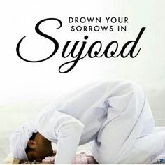 sujood, best hadith for a muslim, remember to always pray and read quran everyday.
