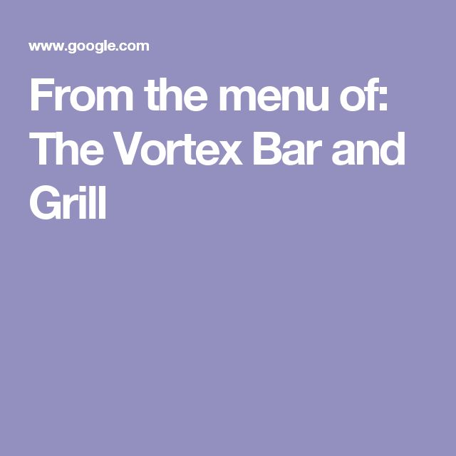 From the menu of: The Vortex Bar and Grill