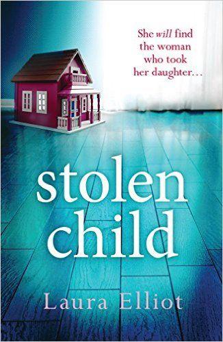 Stolen Child - A gripping psychological thriller eBook: Laura Elliot: Amazon.co.uk: Kindle Store