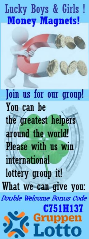 Lucky Boys / Girls Money Magnets! Join us for our group! You can be the greatest helpers around the world! Please with us win international lottery group it! What we can give you: Double Welcome Bonus Code C751H137 https://gruppenlotto.com/?xref=0db86e90d42e39f7215624eb