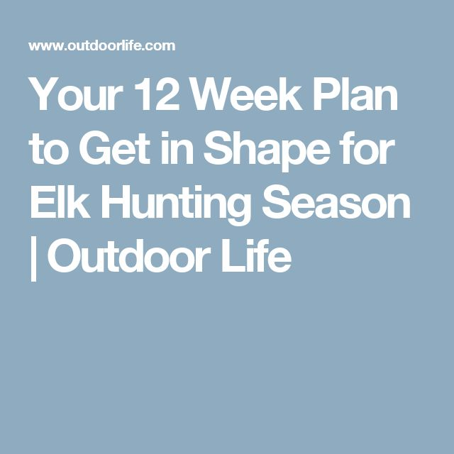Your 12 Week Plan to Get in Shape for Elk Hunting Season | Outdoor Life