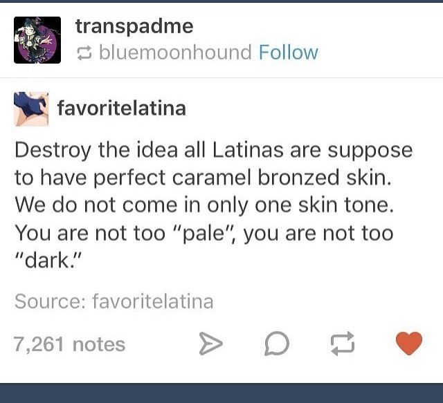 Being paler or darker doesn't make you any less Latinx. This is something I face literally every time I tell someone I'm Mexican and I hate it.