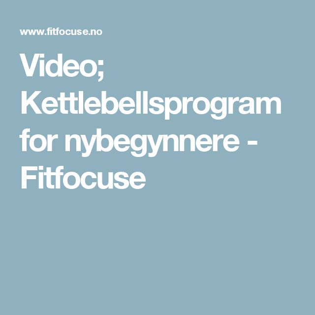 Video; Kettlebellsprogram for nybegynnere - Fitfocuse