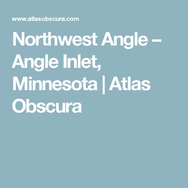 Northwest Angle – Angle Inlet, Minnesota | Atlas Obscura