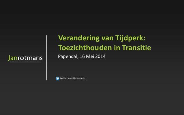 Verandering van Tijdperk: Toezichthouden in Transitie by janrotmans via slideshare