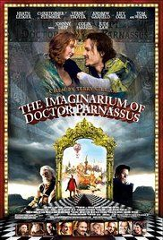 The Imaginarium of Doctor Parnassus (2009) A traveling theater company gives its audience much more than they were expecting.