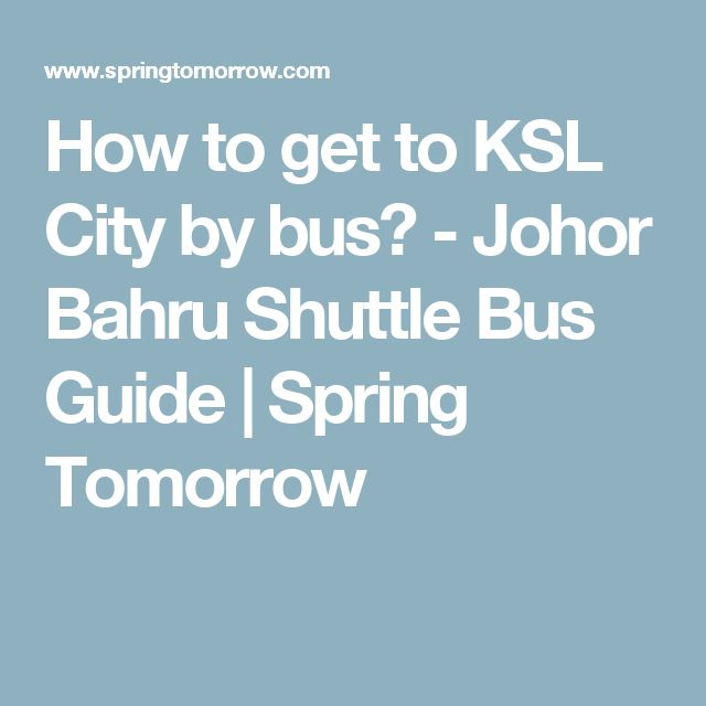 How to get to KSL City by bus? - Johor Bahru Shuttle Bus Guide | Spring Tomorrow