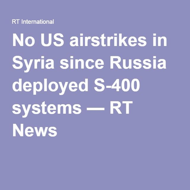 No US airstrikes in Syria since Russia deployed S-400 systems — RT News