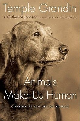 Animals Make Us Human: Creating the Best Life for Animals  by Temple Grandin
