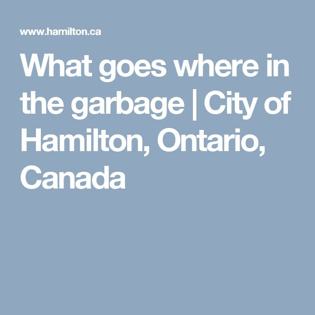 What goes where in the garbage | City of Hamilton, Ontario, Canada