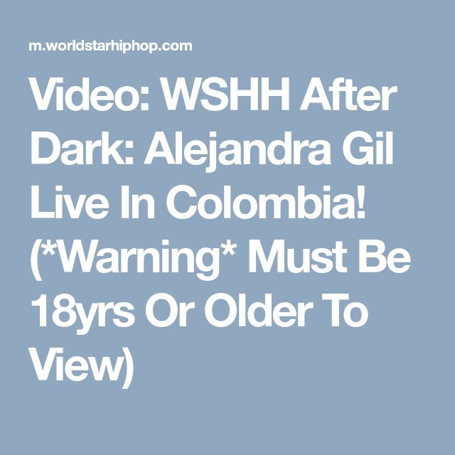 Video: WSHH After Dark: Alejandra Gil Live In Colombia! (*Warning* Must Be 18yrs Or Older To View)