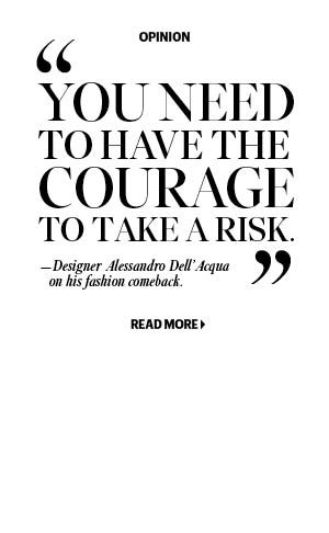 """You need to have the courage to take a risk."" - Alessandro Dell'Acqua"