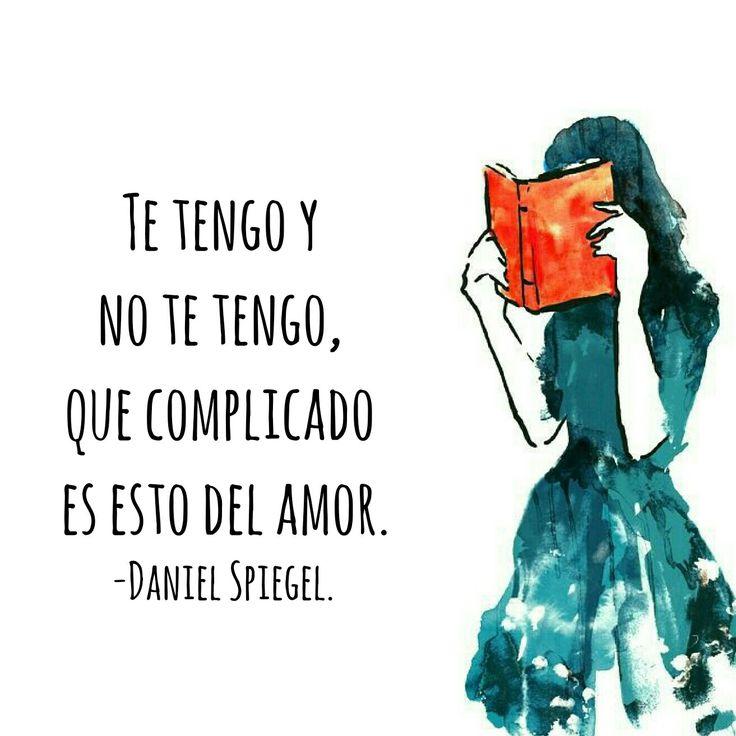 Te tengo y no te tengo,  que complicado es esto del amor.  #frases #poesía #amore #lovequotes #quotes #art #danielspiegel