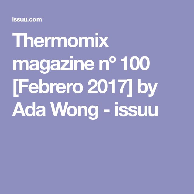 Thermomix magazine nº 100 [Febrero 2017] by Ada Wong - issuu