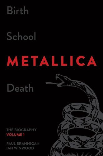 Birth School Metallica Death: The Biography (Volume One)
