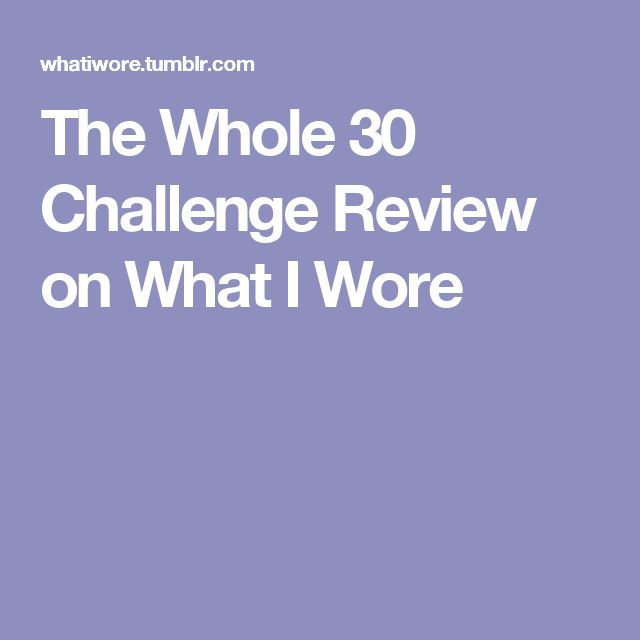 The Whole 30 Challenge Review on What I Wore