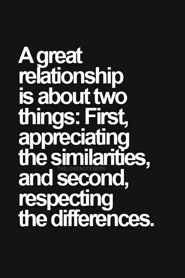 """A great relationship is about two things: First, appreciating the similarities and second, respecting the differences."""
