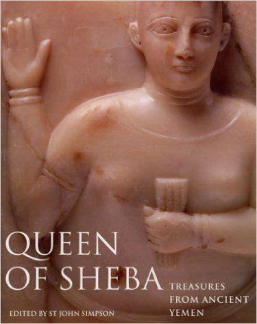 Amazon.com: Queen of Sheba: Treasures from Ancient Yemen (9780714111513): St. John Simpson: Books