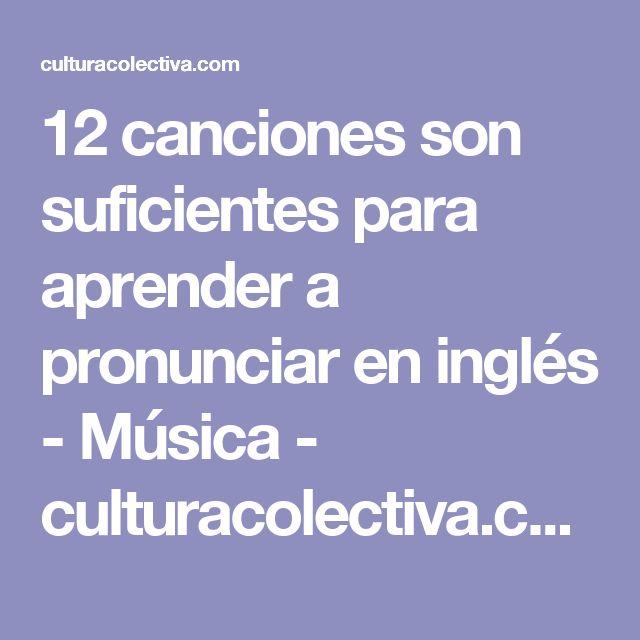 12 canciones son suficientes para aprender a pronunciar en inglés - Música - culturacolectiva.com