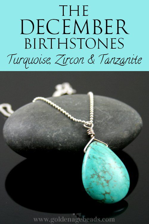 Fascinating Facts About The December Birthstones – Turquoise, Zircon & Tanzanite