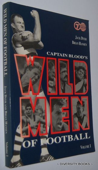 CAPTAIN BLOOD'S WILD MEN OF FOOTBALL. Volume 1, by Jack Dyer and Bryan Hansen.