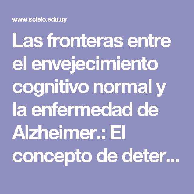 Las fronteras entre el envejecimiento cognitivo normal y la enfermedad de Alzheimer.: El concepto de deterioro cognitivo leve