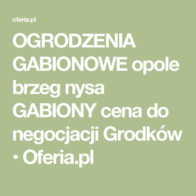 OGRODZENIA GABIONOWE opole brzeg nysa GABIONY cena do negocjacji Grodków • Oferia.pl